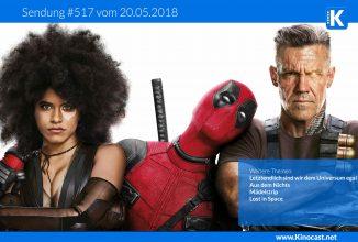 #517: <BR>Deadpool 2, <BR>Letztendlich sind wir dem Universum egal, <BR>Aus dem Nichts