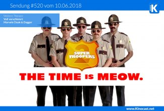 #520: <BR>Super Troopers 2, <BR>Voll verschleiert, <BR>Marvels Cloak & Dagger