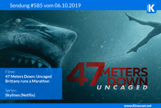 #585: <BR>47 Meters down: Uncaged, <BR>Brittany runs a Marathon, <BR>Skylines (Netflix)