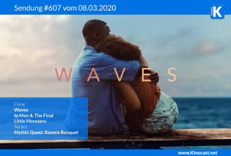 #607: Waves, Ip Man 4: The Final, Little Monsters, Deep Impact, Mythic Quest: Ravens Banquet