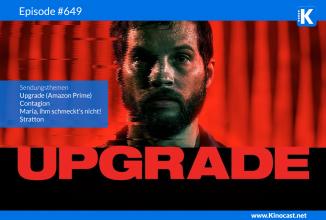 #649: Upgrade, Contagion, Maria, ihm schmeckt's nicht!, Stratton