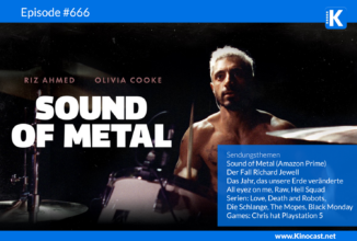 #666: Sound of Metal, All eyez on me, Raw, SchleFaz: Hell Squad, Der Fall Richard Jewell, The Mopes, Love, Death & Robots, Die Schlange