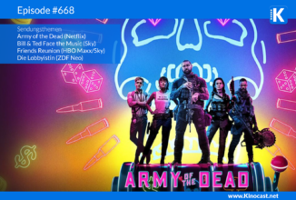 #668: Army of the Dead, Bill & Ted Face the Music, Friends Reunion, Die Lobbyistin